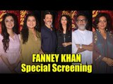 Celebs At SPECIAL SCREENING Of Fanney Khan | Aishwarya Rai. Anil Kapoor, Divya Khosla, Divya Dutta