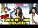 UNCUT: Shahid Kapoor's MASTI With Shraddha Kapoor At Trailer Launch | BATTI GUL METER CHALU Movie