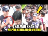 SALMAN KHAN In Kerela To HELP Kerela FLOOD VICTIMS | Salman Being Human