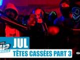"""Jul - Freestyle """"Têtes cassées"""" [Part 3] #PlanèteRap"""