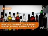 Inició el etiquetado fiscal de las bebidas alcohólicas importadas