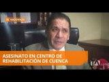 Fiscalía investiga crimen en centro de rehabilitación social de Cuenca - Teleamazonas