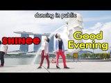 【Ky x Charissahoo ▶︎ KPOP IN PUBLIC】SHINee(샤이니) — Good Evening(데리러 가) DANCE COVER