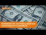 En la Asamblea Nacional cuestionan el incremento del precio de la gasolina - Teleamazonas