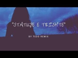 Eltina Minarolli - Statuje e trishte ( TEDD REMIX)