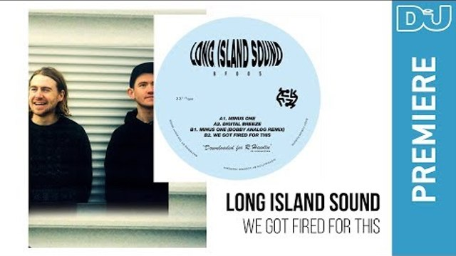 Long Island Sound 'We Got Fired For This' | DJ Mag new music premiere