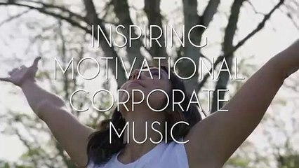 Inspiring and Motivational Background Music For Corporate Videos & Presentations