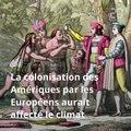 Réchauffement climatique: Comment la colonisation des Amériques a influé sur le climat