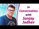 Exclusive Interview With Sanjay Jadhav: मी कॉलेजमध्ये असताना फार  'Luckee'होतो