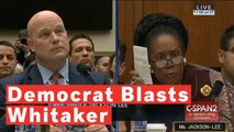 Rep. Sheila Jackson Lee Blasts Acting Attorney General Matt Whitaker: 'Your Humor Is Not Acceptable'