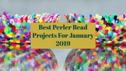 Best Perler Bead Projects For January 2019!!!
