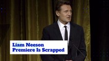 Liam Neeson's Premiere Is Canceled At The Last Minute