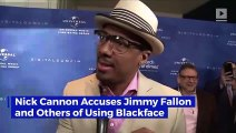 Nick Cannon Accuses Jimmy Fallon and Others of Using Blackface