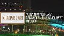 """Khabar Dari Negeri Sembilan & Melaka: """"Sungai bercahaya"""" rancakkan tahun melawat Melaka"""