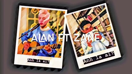 Anh là ai? ( Cover ) | Zane & Alan