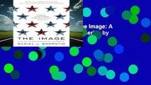 F.R.E.E [D.O.W.N.L.O.A.D] The Image: A Guide to Pseudo-events in America by Daniel J. Boorstin