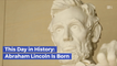 The Birth Of Abe Lincoln: This Day In History