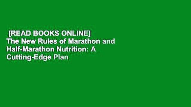[READ BOOKS ONLINE]  The New Rules of Marathon and Half-Marathon Nutrition: A Cutting-Edge Plan
