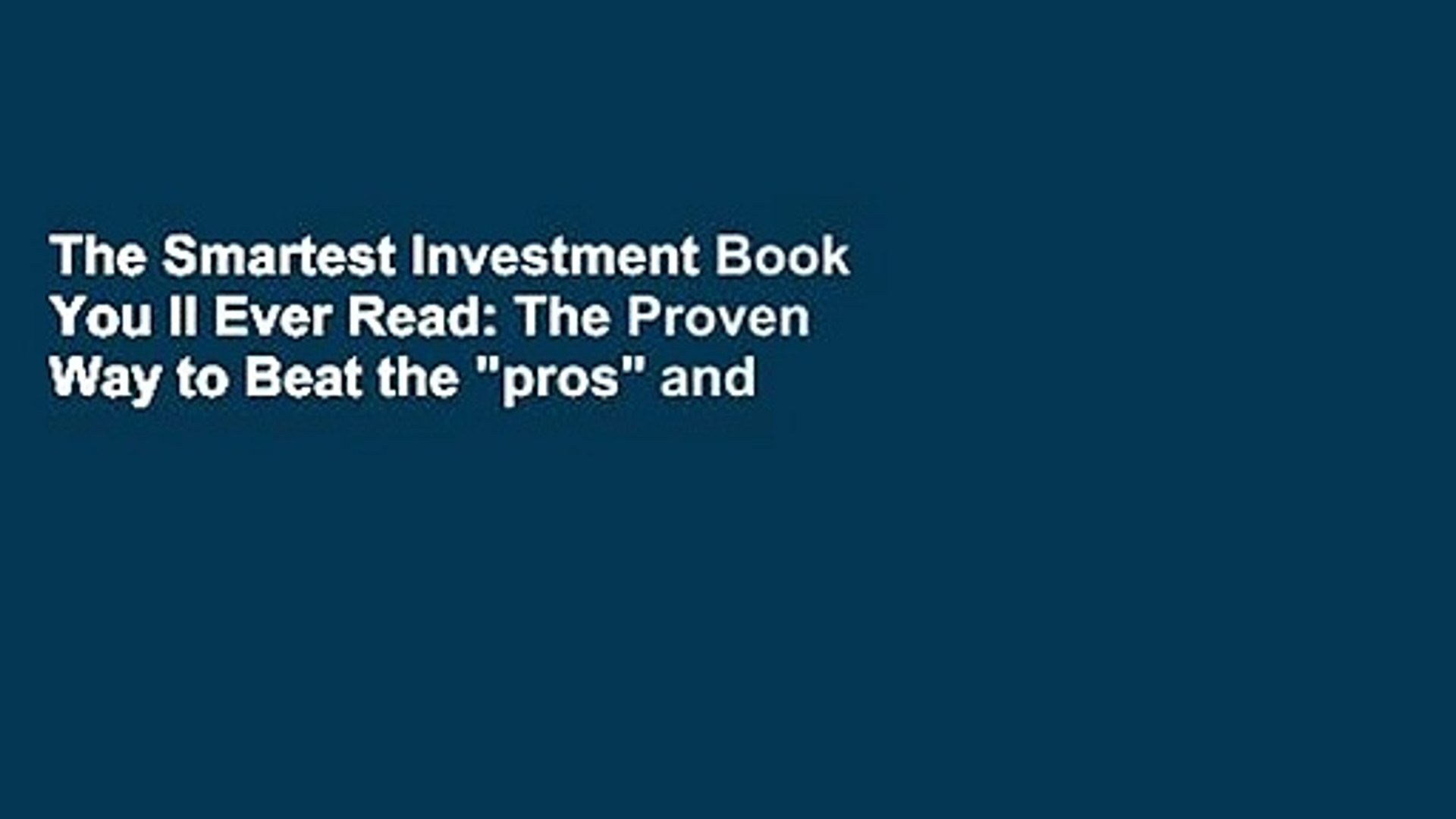 The Smartest Investment Book You ll Ever Read: The Proven Way to Beat the