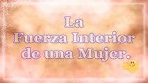 La Fuerza Interior de una Mujer - Feliz Día de la Mujer mi Amor - Dia Internacional de la Mujer