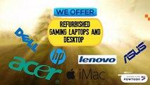 Refurbished Gaming Laptops and Refurbished Desktop Computers