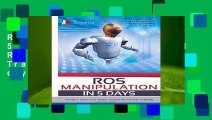 ROS Manipulation in 5 days: Entirely Practical Robot Operating System Training (ROS in 5 days)