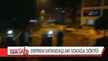 Deprem vatandaşları sokağa döktü!