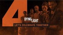 Dying Light souhaite son 4ème anniversaire