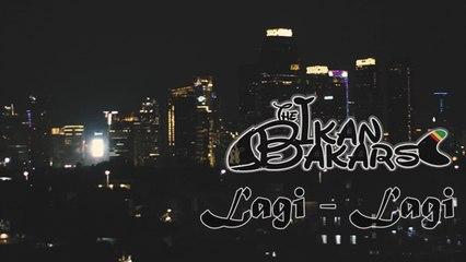 The Ikan bakars - Lagi - Lagi - (Official Music Video)