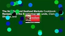 The New England Seafood Markets Cookbook: Recipes from the Best Lobster Pounds, Clam Shacks, and