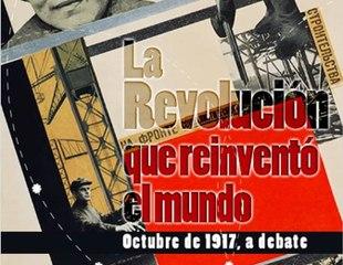 La revolución que reinventó el mundo - Octubre de 1917, a debate