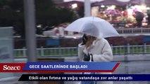 İstanbul'da etkili olan fırtına ve yağış vatandaşa zor anlar yaşattı