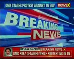DMK stages protest against TN governor; Stalin detained while holding protests