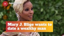 Mary J. Blige Is Not Dating Anyone With Less Money Than She Has