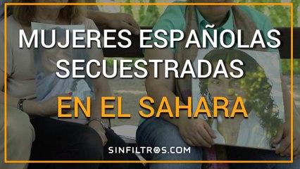 Mujeres Españolas Secuestradas en el Sahara | Sinfiltros.com
