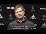 Jurgen Klopp - 'I'm Not Here To Be Disappointed. I'm Here To Help The Players To Play'