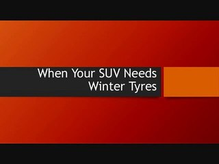 When Your SUV Needs Winter Tyres