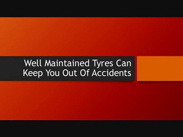 Well Maintained Tyres Can Keep You Out Of Accidents