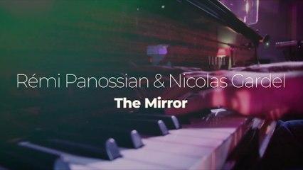 "Nicolas Gardel & Rémi Panossian ""The Mirror"""