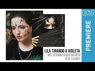 Experimental: Lila Tirando A Violeta 'Wet Season feat. Lighght' | DJ Mag new Music Premiere