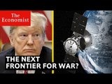 Space: the next frontier for war?   The Economist
