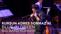 Kenan Doğulu - Kurşun Adres Sormaz Ki ,  Kenan Doğulu Swings With Blue In Green Big Band Konseri