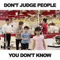 Don't judge people you don't know
