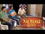 It's all about Nautanki Saala