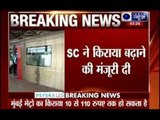 Supreme Court allows Mumbai Metro to hike fare upto Rs 110