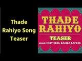Thade Rahiyo Song Teaser; Thade Rahiyo New Latest Song Review; Meet Bros ft., Kanika Kapoor