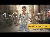Zero Full Movie Trailer ,  Zero Movie Trailer Review ,  Zero Film Trailer ,  Zero मूवी रिव्यू
