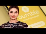 Priyanka Chopra का Dating App Bumble;  A Dating app for Women in India Launched