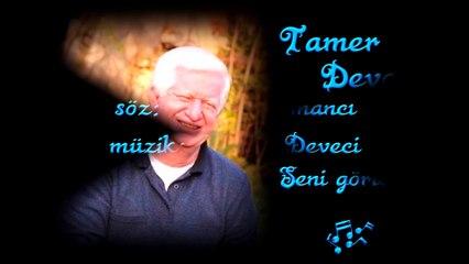 TAMER DEVECİ -- SENİ GÖRÜNCÜ