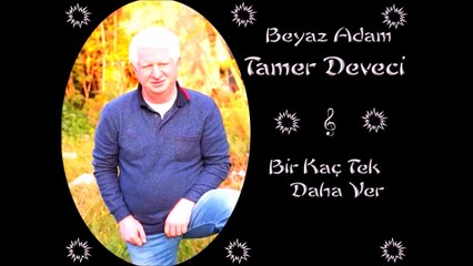 TAMER DEVECİ - BİR KAÇ TEK DAHA VER